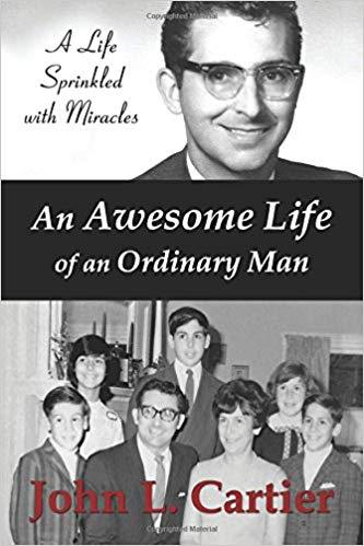 John Cartier author of An Awesome Life of an Ordinary Man (Registration Required) ~ at 6:30 PM on Monday, 4/8/2019