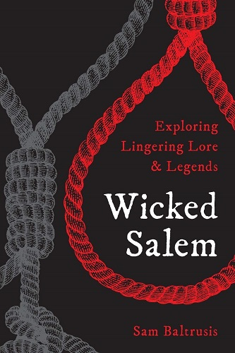 Wicked Salem:  Exploring Lingering Lore & Legends with paranormal expert Sam Baltrusis ~ (Registration Required) 6:30 on 10/17/2019